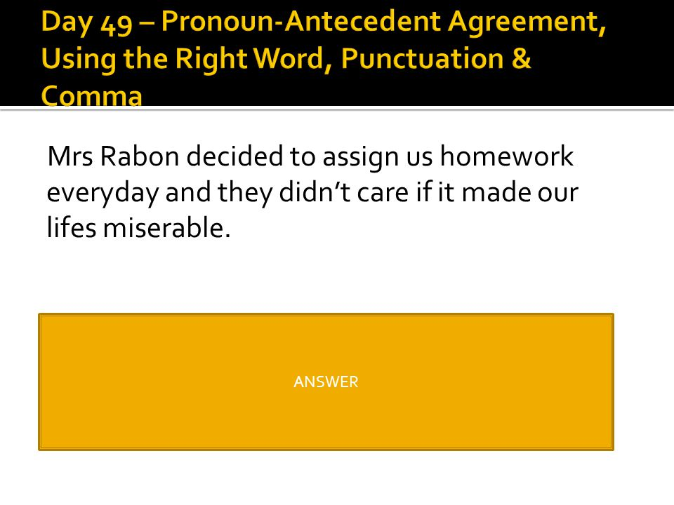 Day 49 – Pronoun-Antecedent Agreement, Using the Right Word, Punctuation & Comma