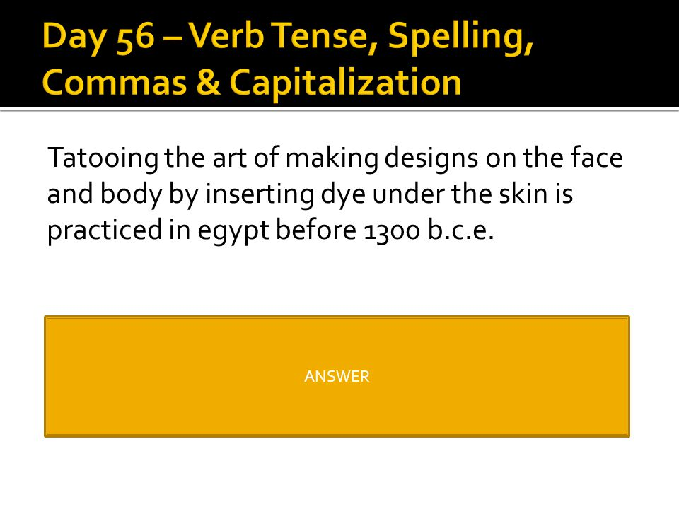 Day 56 – Verb Tense, Spelling, Commas & Capitalization
