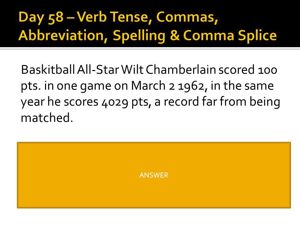 Day 58 – Verb Tense, Commas, Abbreviation, Spelling & Comma Splice
