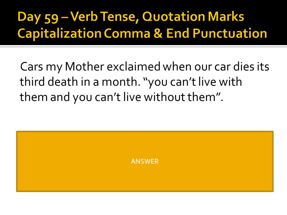 Day 59 – Verb Tense, Quotation Marks Capitalization Comma & End Punctuation