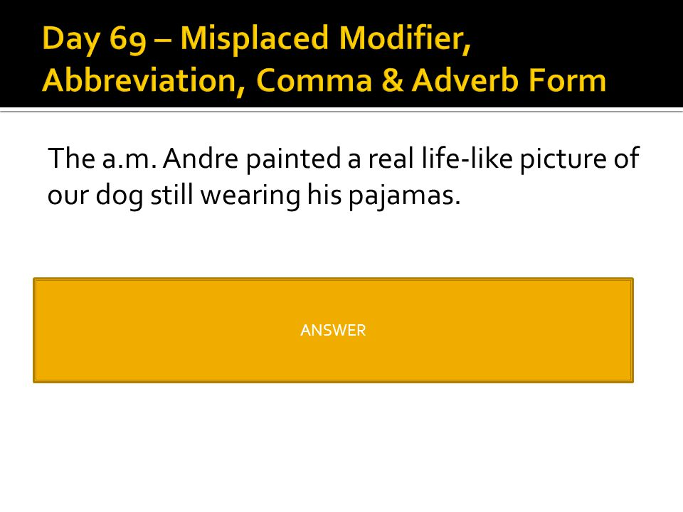 Day 69 – Misplaced Modifier, Abbreviation, Comma & Adverb Form