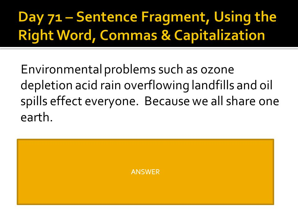 Day 71 – Sentence Fragment, Using the Right Word, Commas & Capitalization