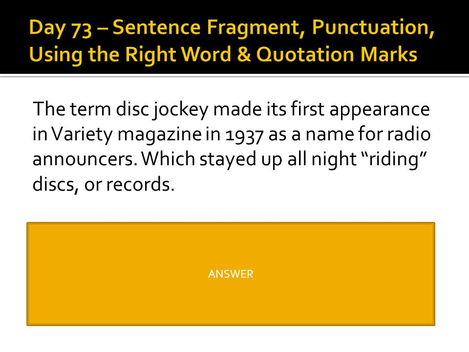 Day 73 – Sentence Fragment, Punctuation, Using the Right Word & Quotation Marks