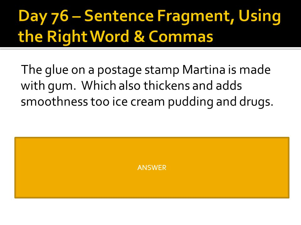 Day 76 – Sentence Fragment, Using the Right Word & Commas