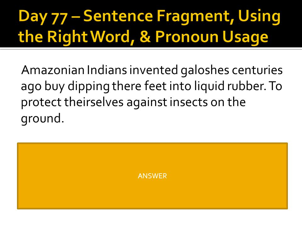 Day 77 – Sentence Fragment, Using the Right Word, & Pronoun Usage