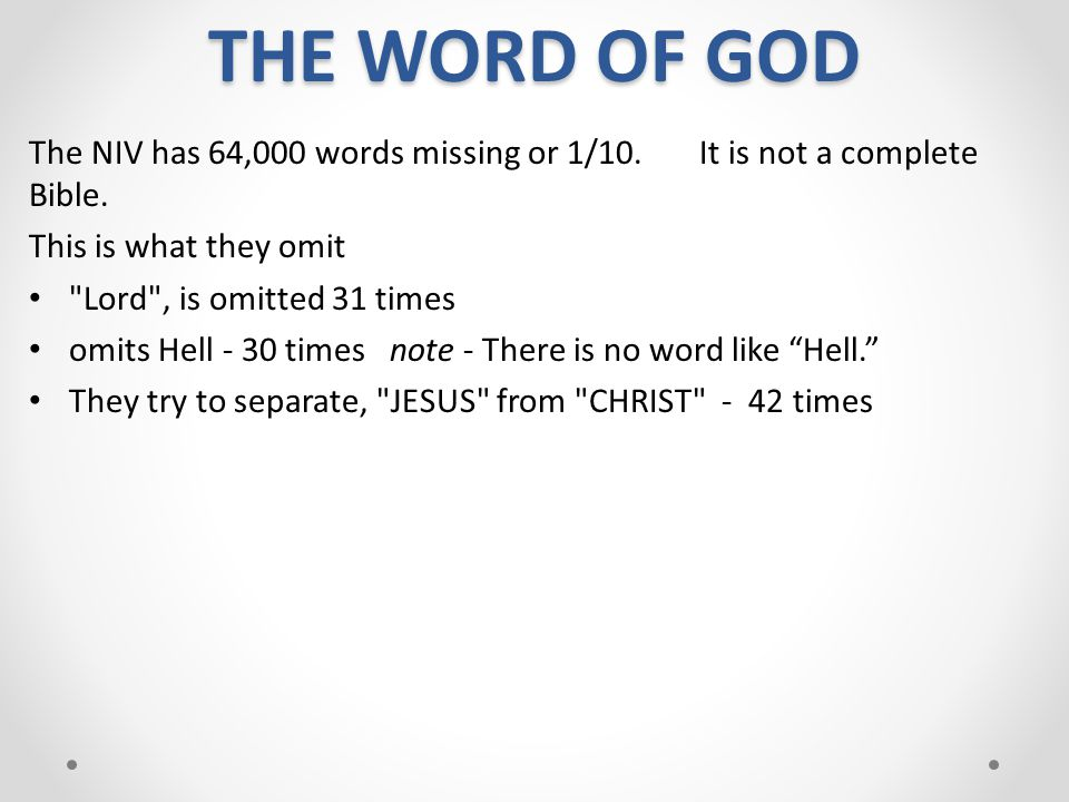 THE WORD OF GOD The NIV has 64,000 words missing or 1/10. It is not a complete Bible. This is what they omit.