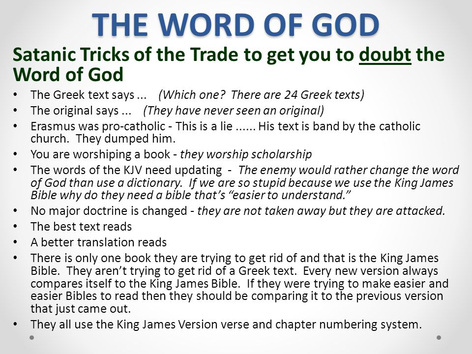 THE WORD OF GOD Satanic Tricks of the Trade to get you to doubt the Word of God. The Greek text says ... (Which one There are 24 Greek texts)