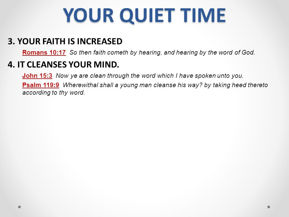 YOUR QUIET TIME 3. YOUR FAITH IS INCREASED 4. IT CLEANSES YOUR MIND.