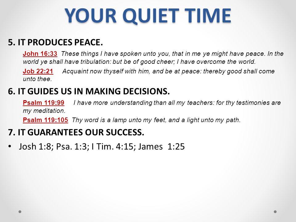 YOUR QUIET TIME 5. IT PRODUCES PEACE.