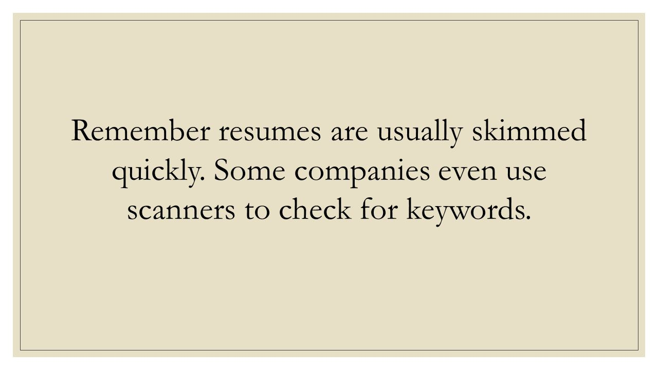 Remember resumes are usually skimmed quickly