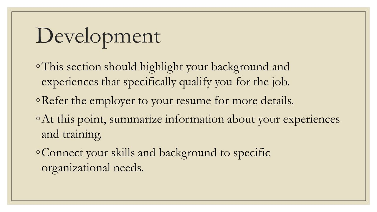 Development This section should highlight your background and experiences that specifically qualify you for the job.