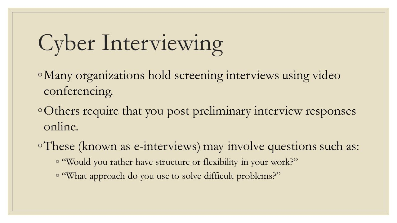 Cyber Interviewing Many organizations hold screening interviews using video conferencing.