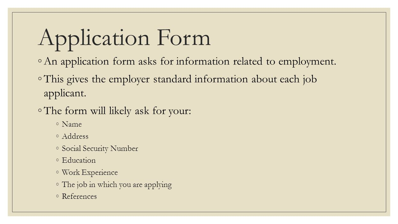Application Form An application form asks for information related to employment.