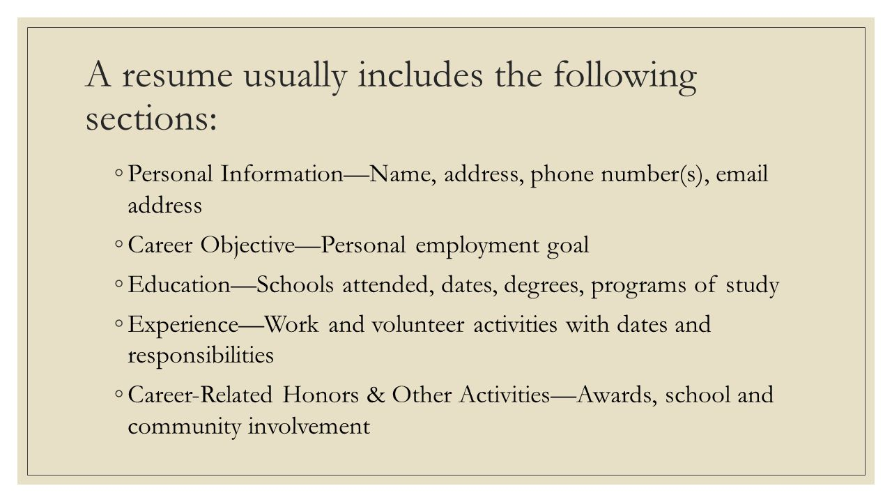 A resume usually includes the following sections:
