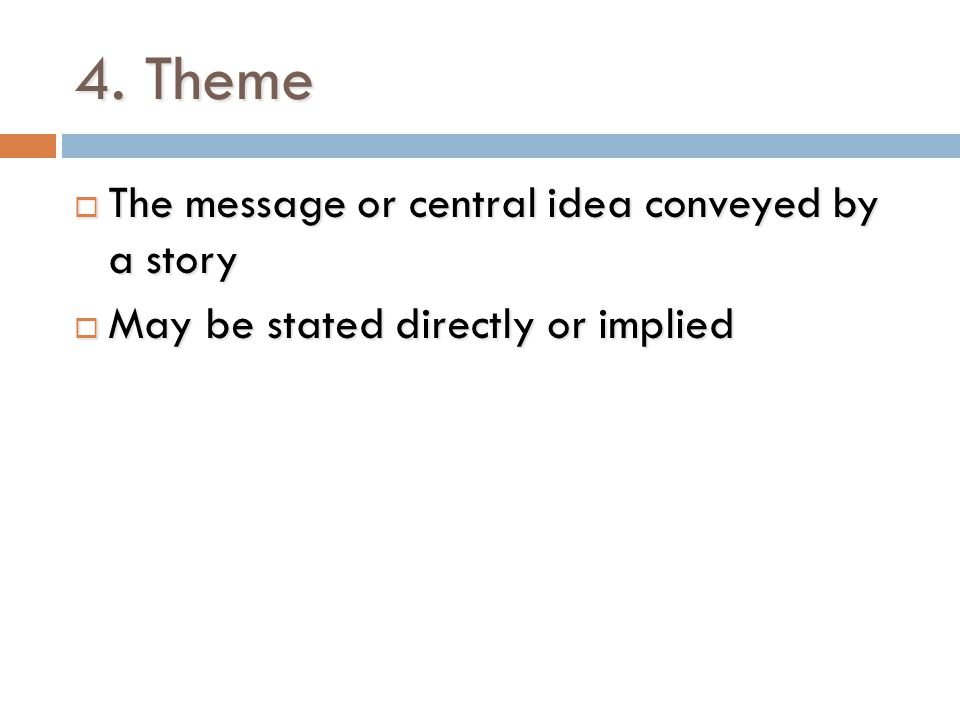 4. Theme The message or central idea conveyed by a story