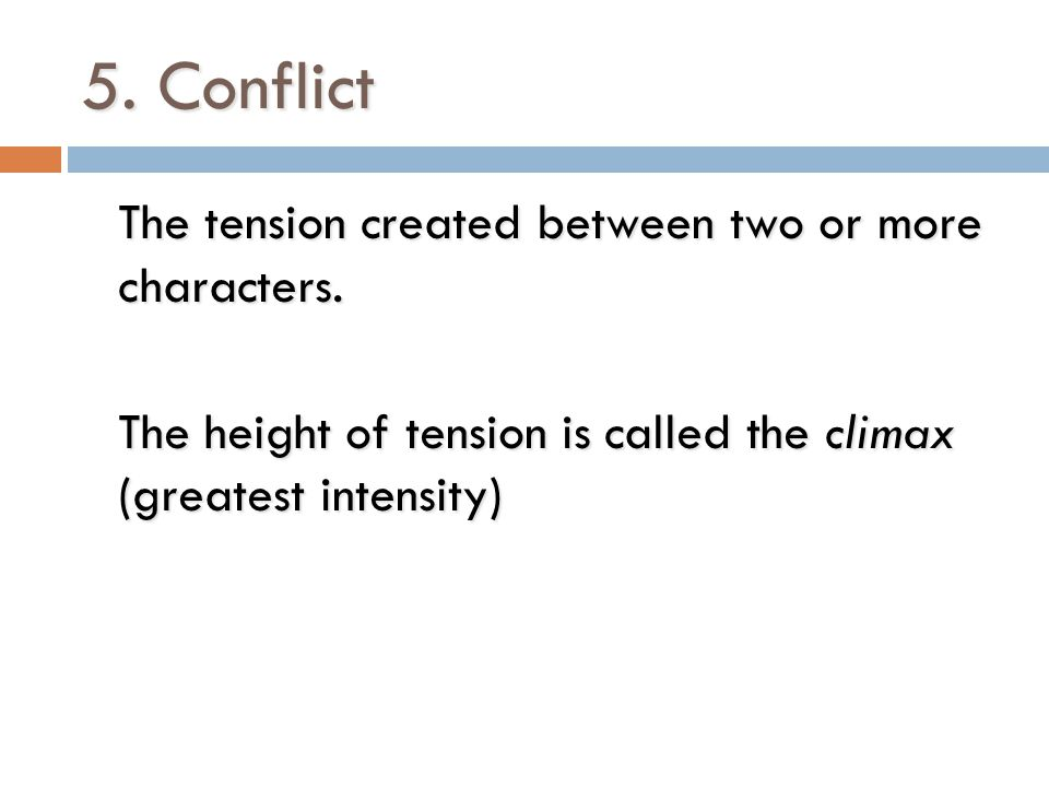 5. Conflict The tension created between two or more characters.