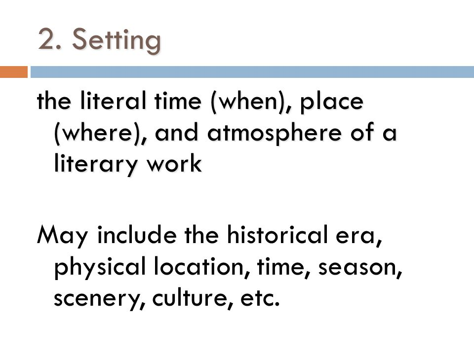 2. Setting the literal time (when), place (where), and atmosphere of a literary work.