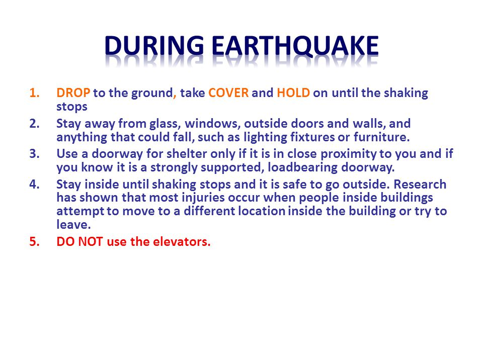 during earthquake DROP to the ground, take COVER and HOLD on until the shaking stops.