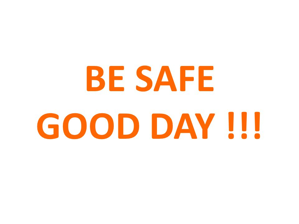 BE SAFE GOOD DAY !!!