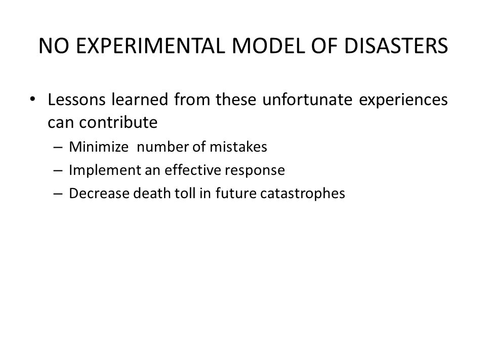 NO EXPERIMENTAL MODEL OF DISASTERS