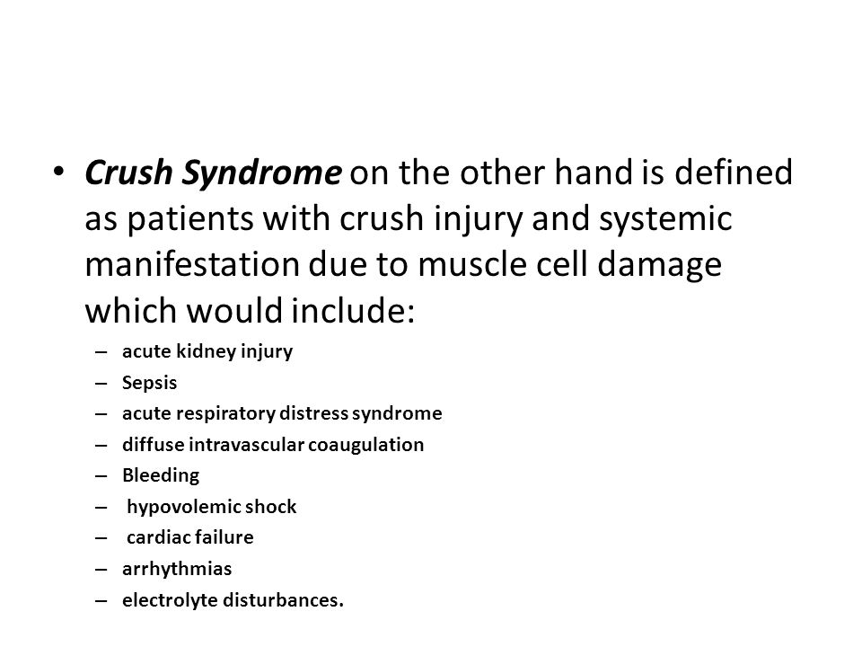 Crush Syndrome on the other hand is defined as patients with crush injury and systemic manifestation due to muscle cell damage which would include: