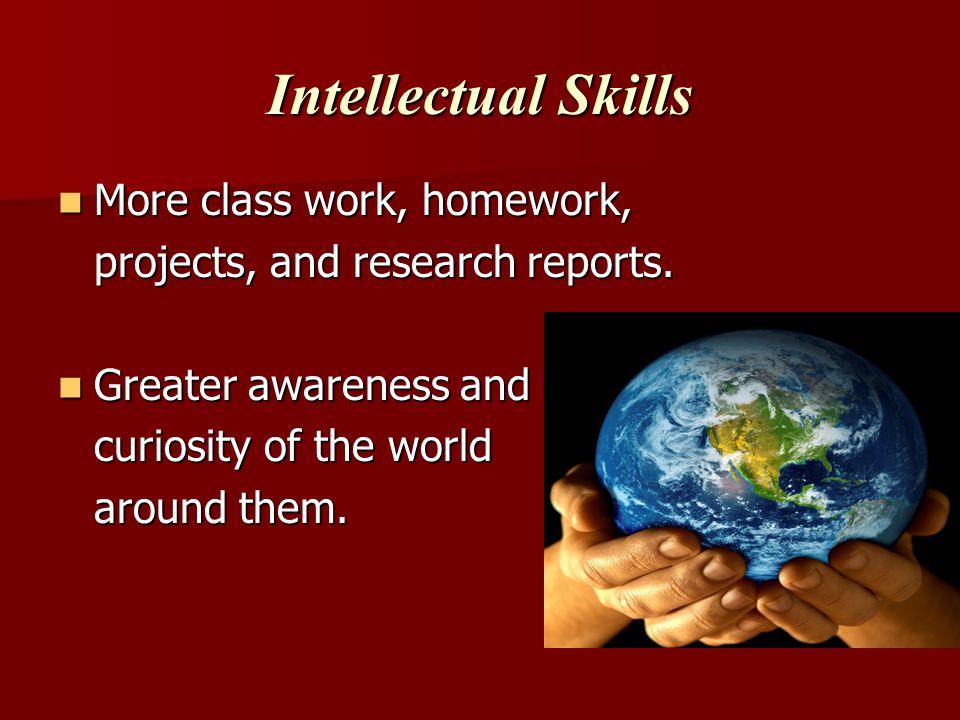 Intellectual Skills More class work, homework,