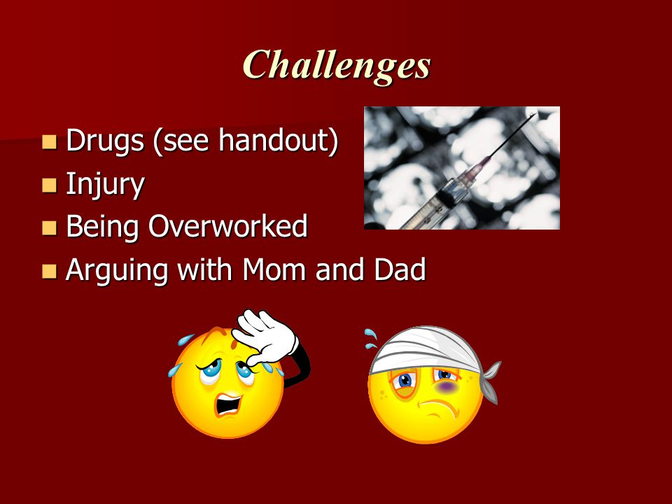 Challenges Drugs (see handout) Injury Being Overworked