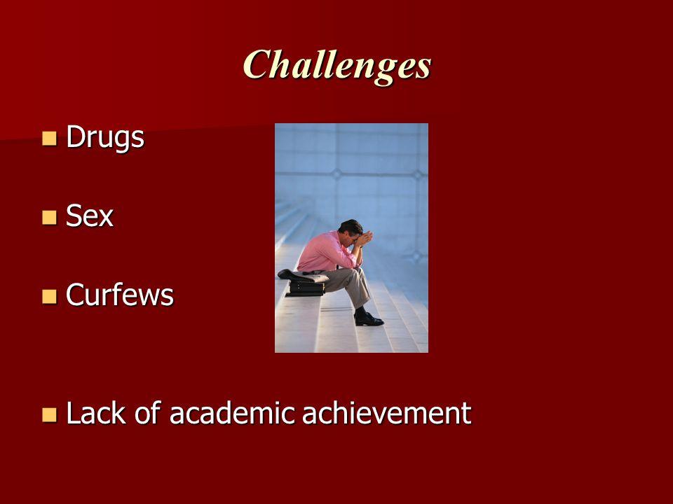 Challenges Drugs Sex Curfews Lack of academic achievement