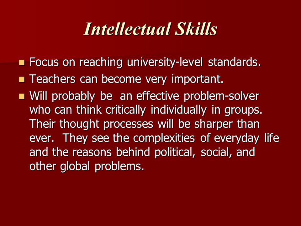 Intellectual Skills Focus on reaching university-level standards.