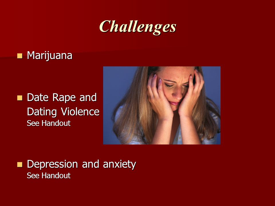 Challenges Marijuana Date Rape and Dating Violence