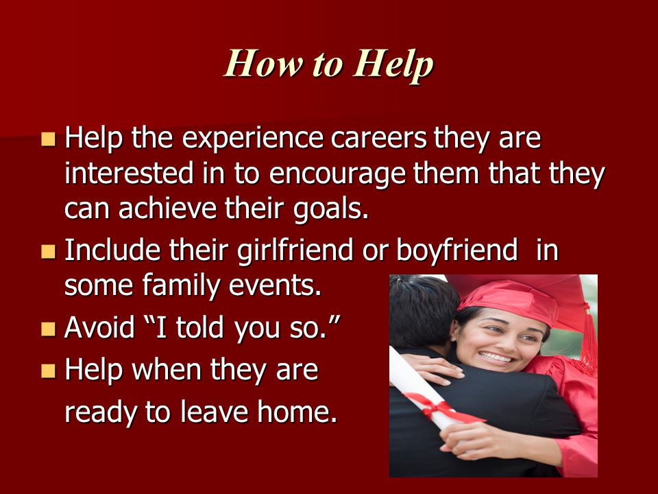 How to Help Help the experience careers they are interested in to encourage them that they can achieve their goals.