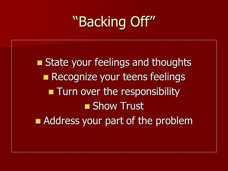 Backing Off State your feelings and thoughts