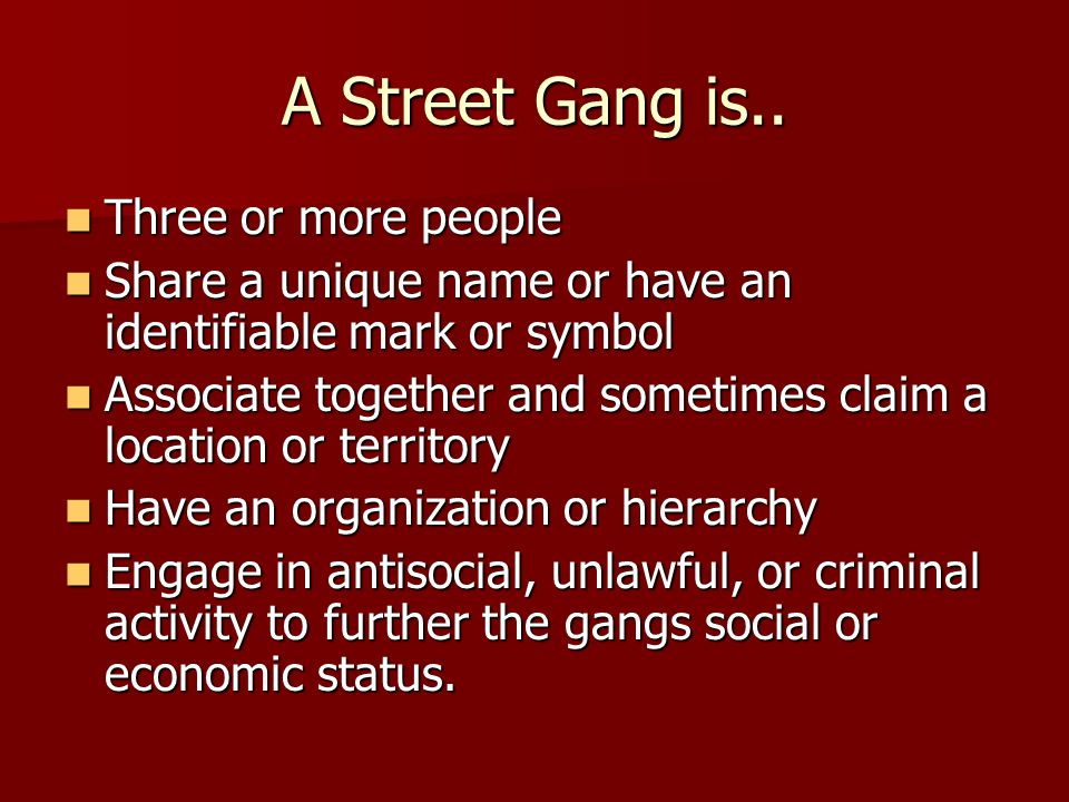 A Street Gang is.. Three or more people