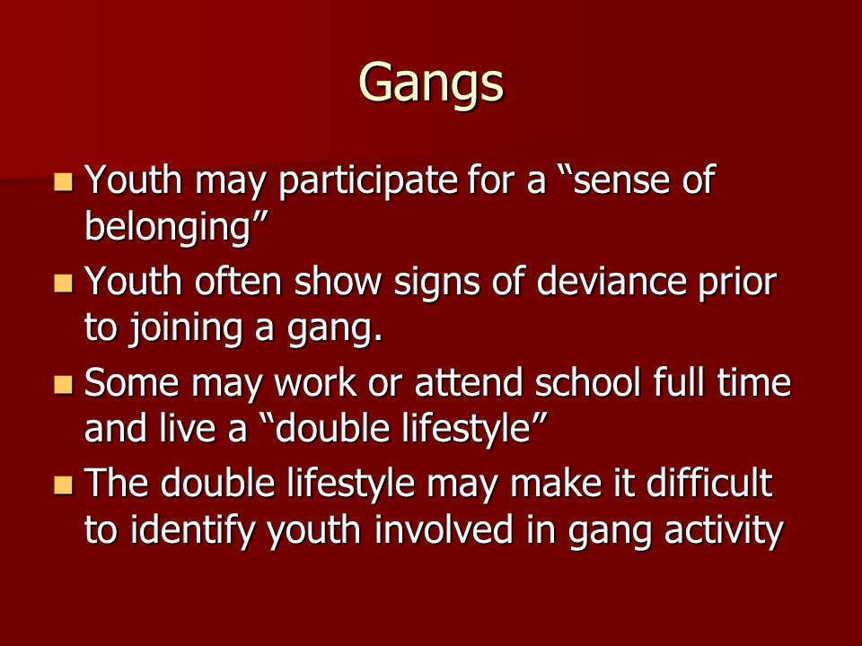 Gangs Youth may participate for a sense of belonging