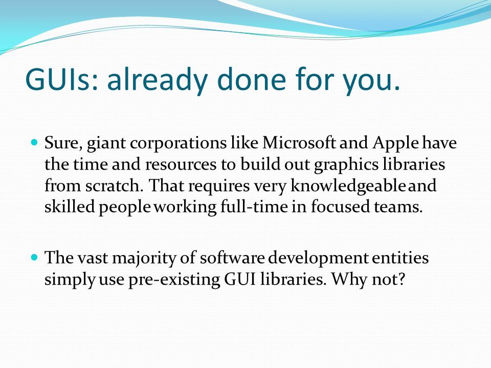 GUIs: already done for you.