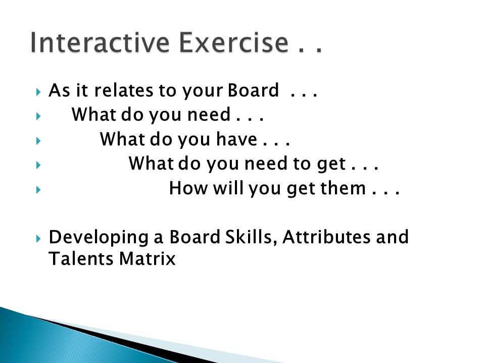 Interactive Exercise . . As it relates to your Board . . .
