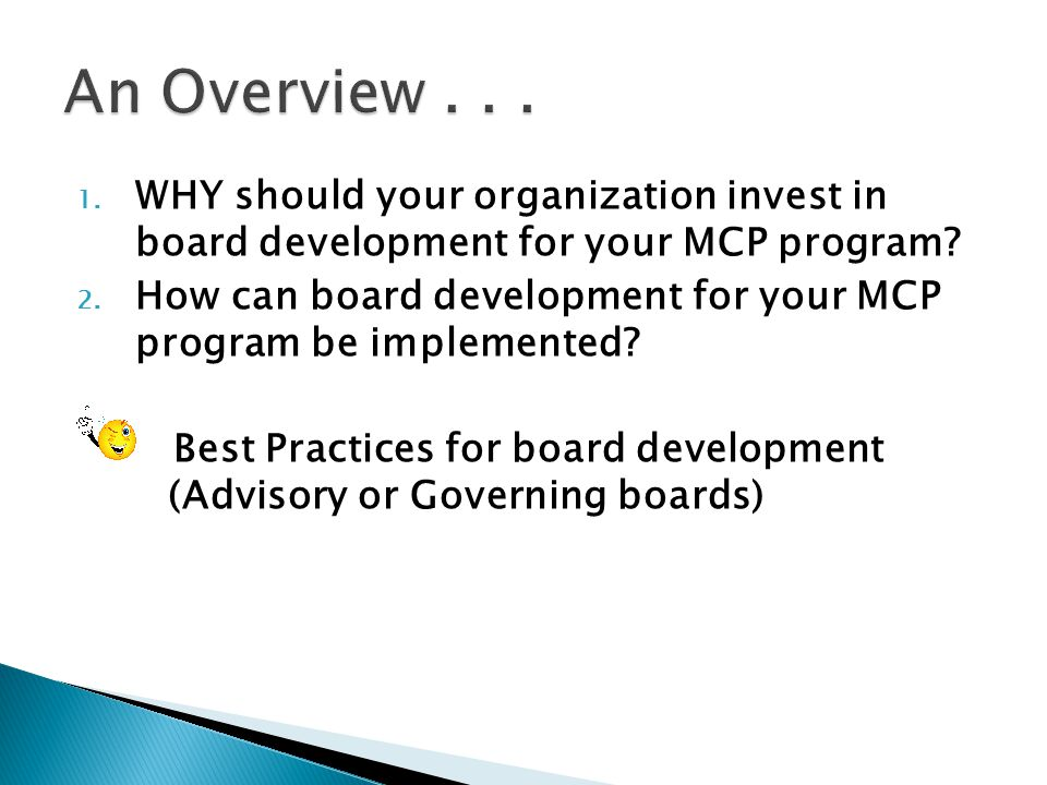 An Overview . . . WHY should your organization invest in board development for your MCP program
