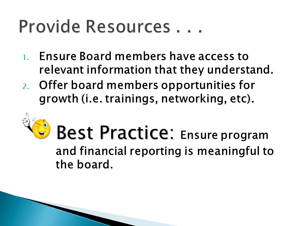 Provide Resources . . . Ensure Board members have access to relevant information that they understand.