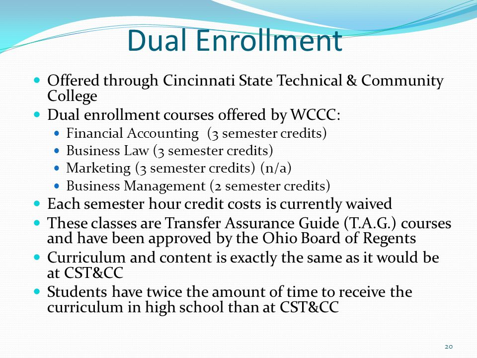 Dual Enrollment Offered through Cincinnati State Technical & Community College. Dual enrollment courses offered by WCCC:
