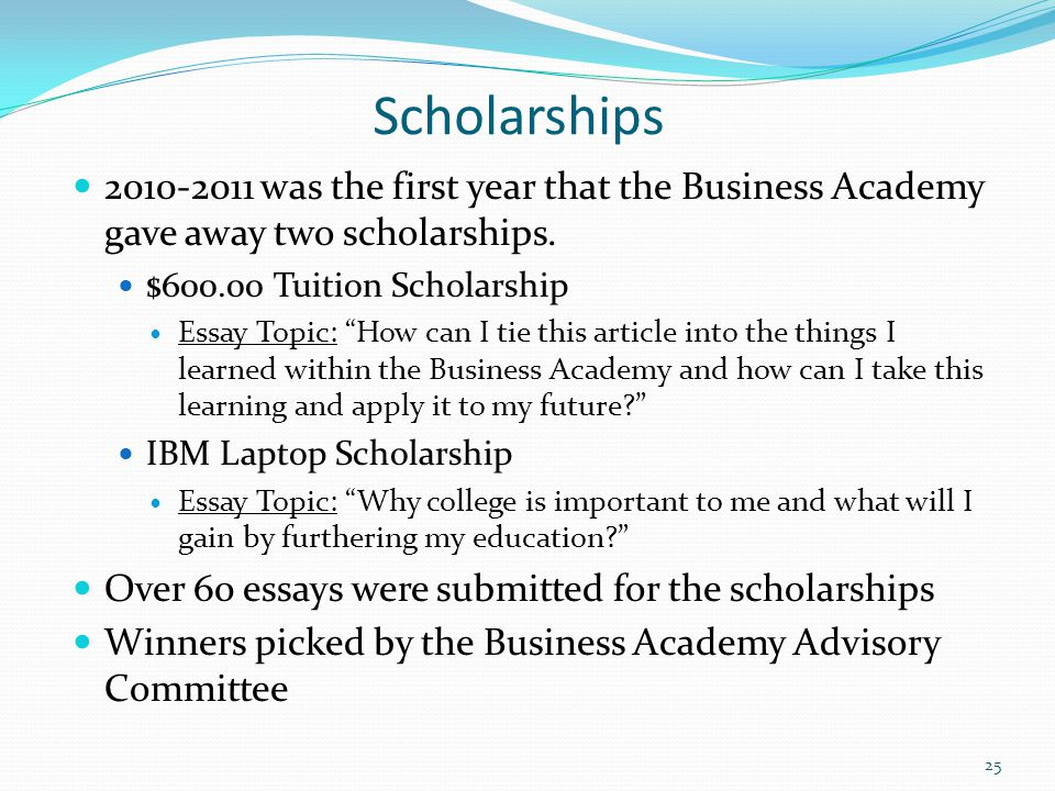 Scholarships 2010-2011 was the first year that the Business Academy gave away two scholarships. $600.00 Tuition Scholarship.