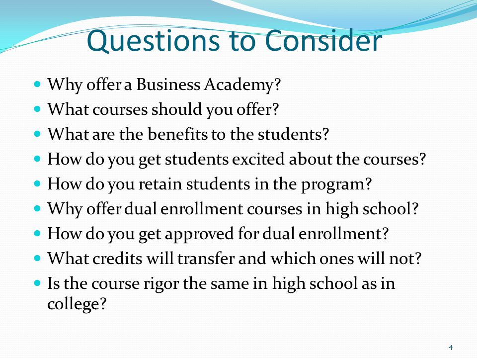Questions to Consider Why offer a Business Academy