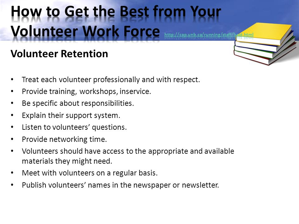 How to Get the Best from Your Volunteer Work Force http://cap. unb
