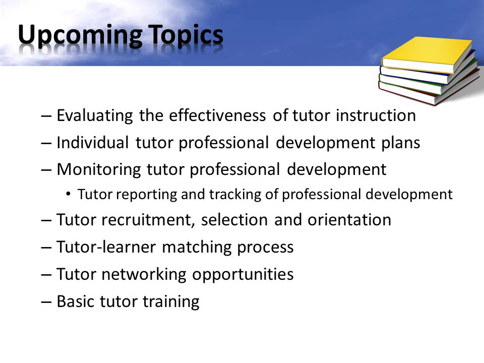 Upcoming Topics Evaluating the effectiveness of tutor instruction