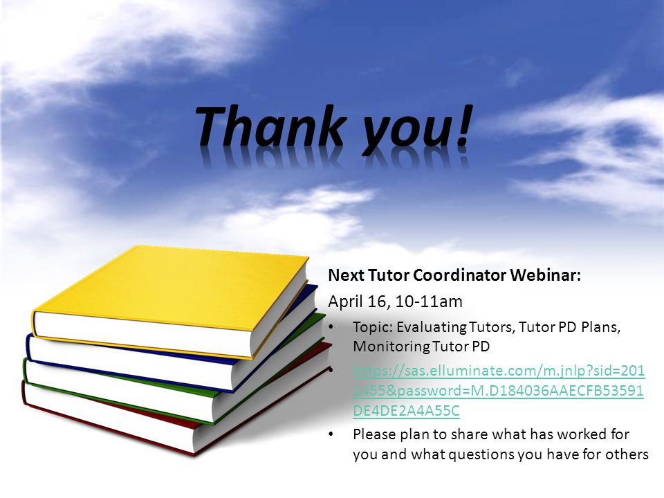 Thank you! Next Tutor Coordinator Webinar: April 16, 10-11am