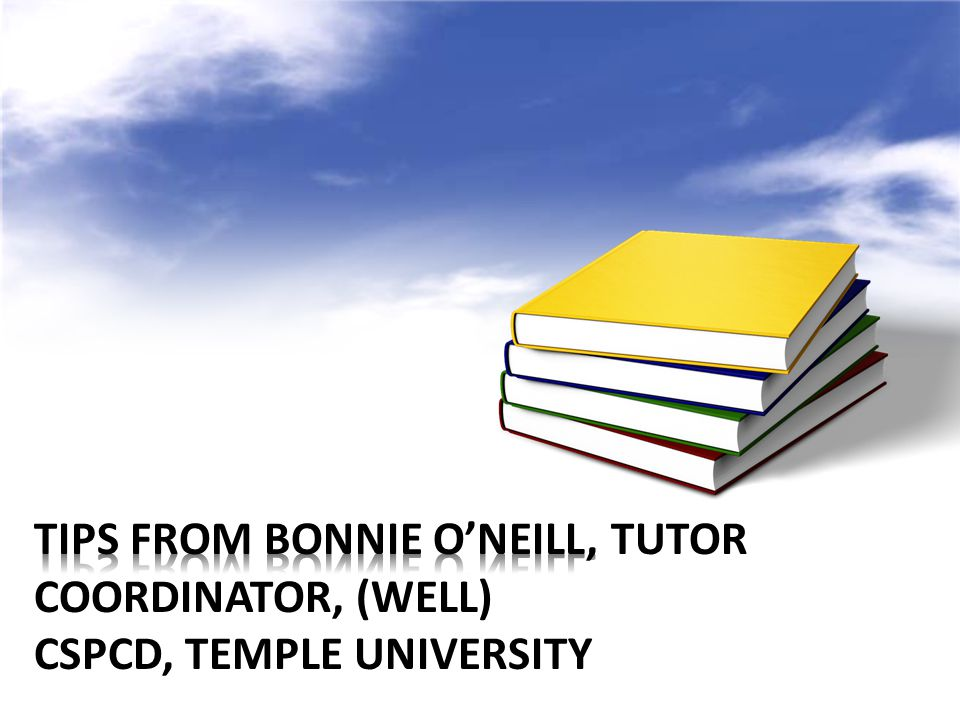 Tips from Bonnie O'Neill, Tutor Coordinator, (WELL) CSPCD, Temple University