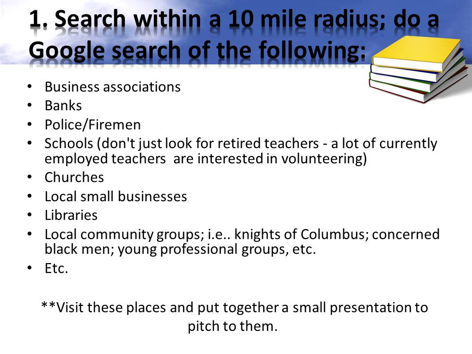 1. Search within a 10 mile radius; do a Google search of the following: