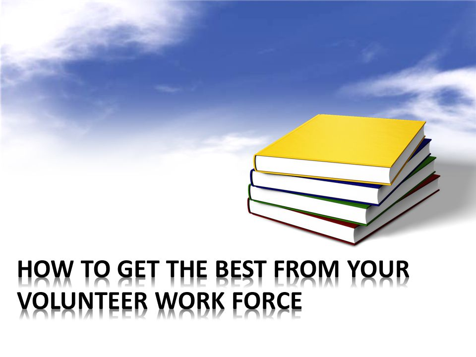 How to Get the Best from Your Volunteer Work Force