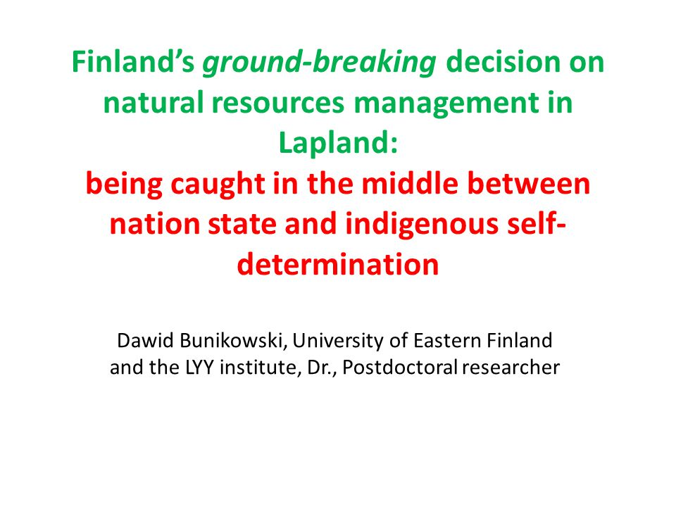 Finland's ground-breaking decision on natural resources management in Lapland: being caught in the middle between nation state and indigenous self-determination