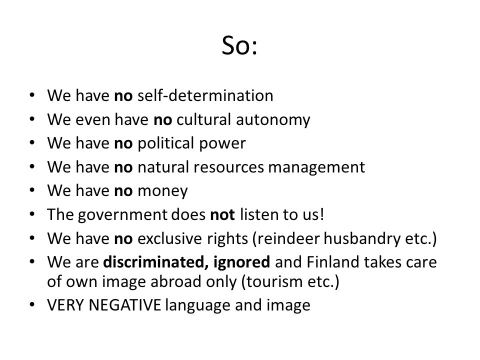 So: We have no self-determination We even have no cultural autonomy