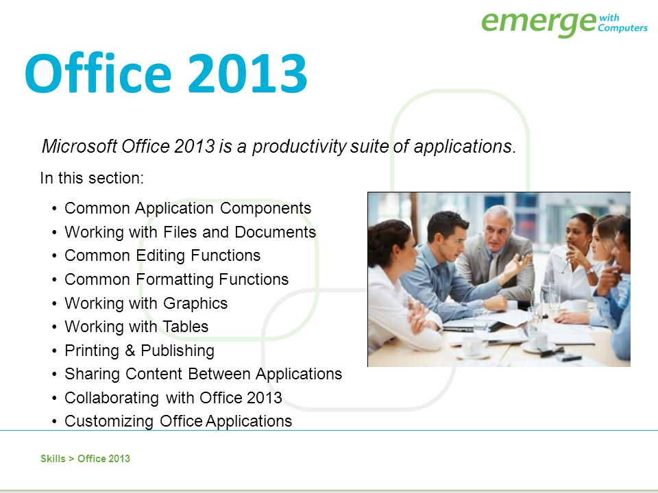 Office 2013 Microsoft Office 2013 is a productivity suite of applications. In this section: Common Application Components.